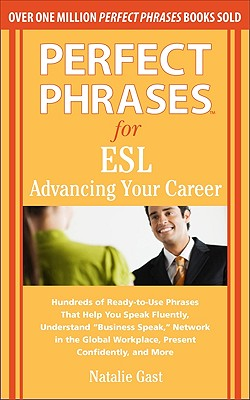 Perfect Phrases for ESL Advancing Your Career By Gast, Natalie